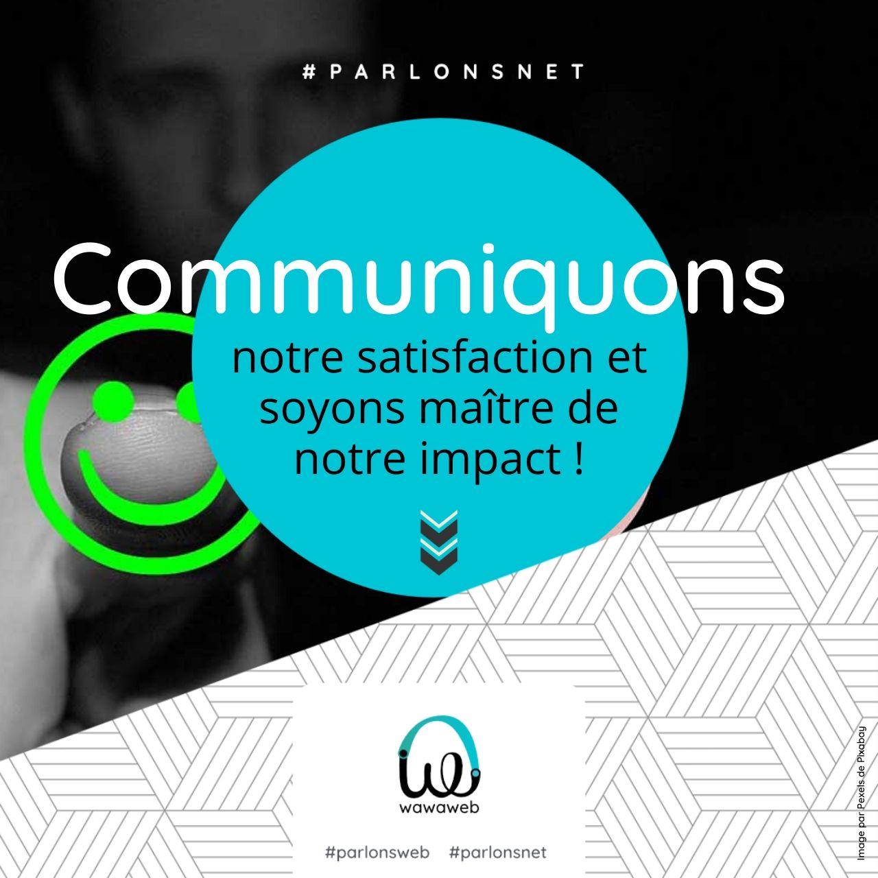 Donnons l'exemple, communiquons… notre satisfaction !!