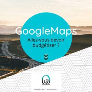 Allez-vous devoir budgétiser Google Maps sur votre site Web ?