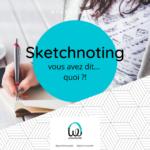 Sketchnoting, vous avez dit… quoi ?!